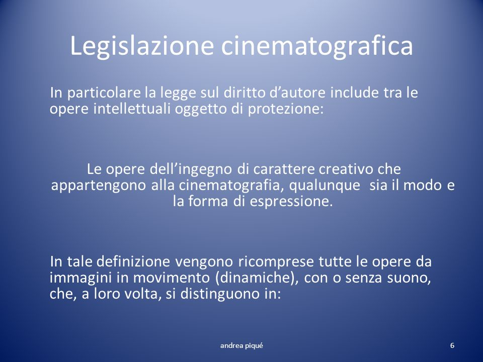Legislazione cinematografica In particolare la legge sul diritto dautore include tra le opere intellettuali oggetto di protezione: Le opere dellingegn