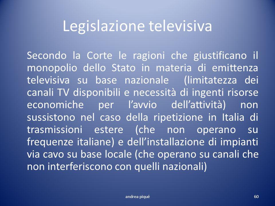 Legislazione televisiva Secondo la Corte le ragioni che giustificano il monopolio dello Stato in materia di emittenza televisiva su base nazionale (li