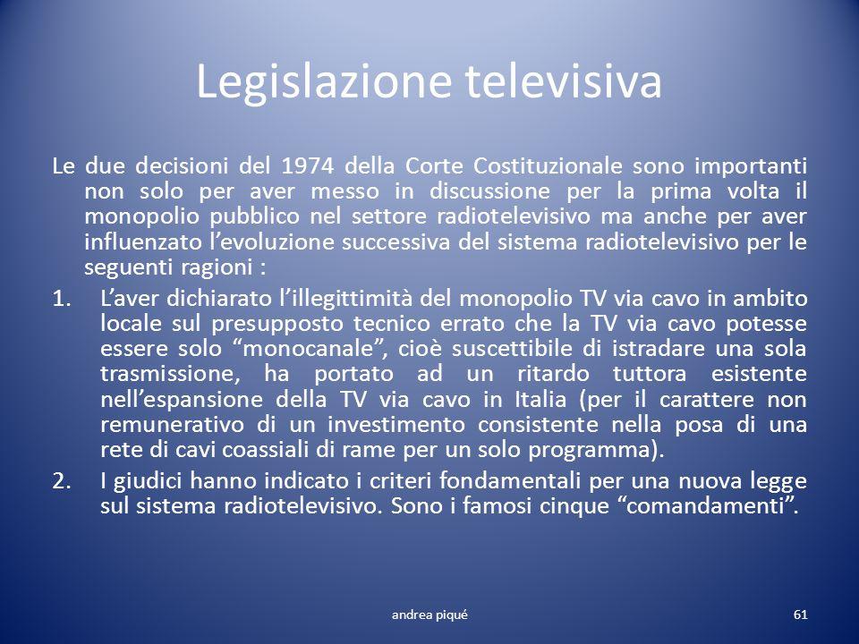 Legislazione televisiva andrea piqué61 Le due decisioni del 1974 della Corte Costituzionale sono importanti non solo per aver messo in discussione per
