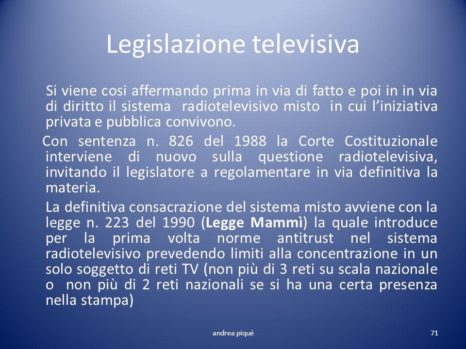 Legislazione televisiva Si viene cosi affermando prima in via di fatto e poi in in via di diritto il sistema radiotelevisivo misto in cui liniziativa