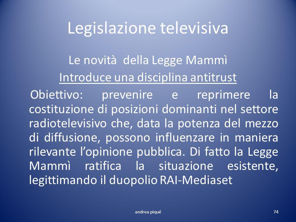 Legislazione televisiva Le novità della Legge Mammì Introduce una disciplina antitrust Obiettivo: prevenire e reprimere la costituzione di posizioni d