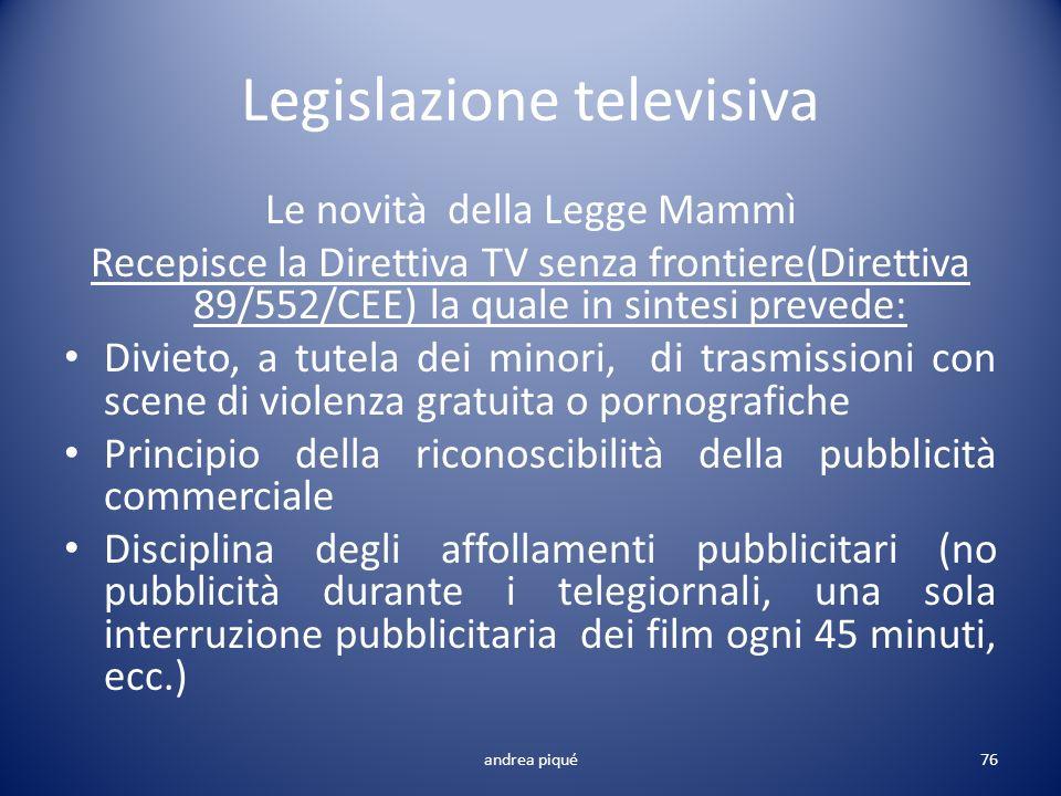 Legislazione televisiva Le novità della Legge Mammì Recepisce la Direttiva TV senza frontiere(Direttiva 89/552/CEE) la quale in sintesi prevede: Divie
