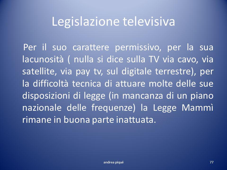 Legislazione televisiva Per il suo carattere permissivo, per la sua lacunosità ( nulla si dice sulla TV via cavo, via satellite, via pay tv, sul digit