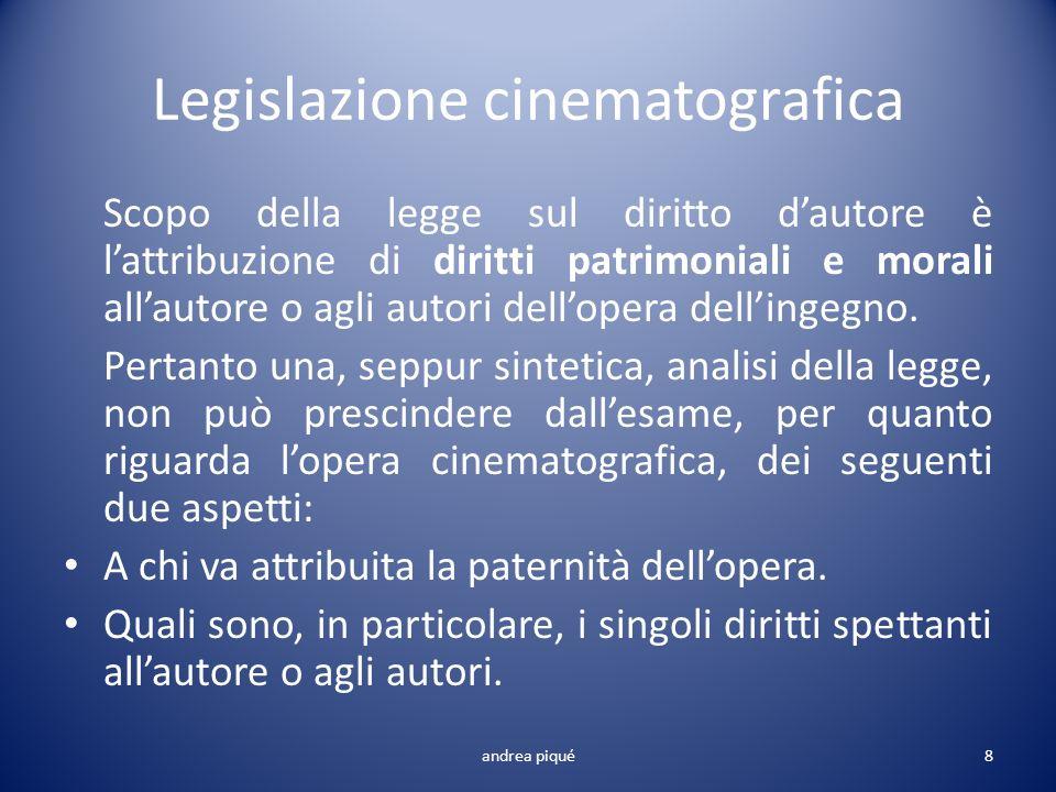 Legislazione cinematografica Scopo della legge sul diritto dautore è lattribuzione di diritti patrimoniali e morali allautore o agli autori dellopera
