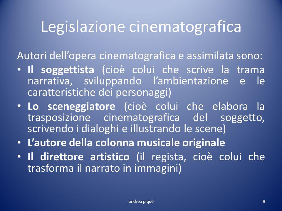 Legislazione cinematografica Autori dellopera cinematografica e assimilata sono: Il soggettista (cioè colui che scrive la trama narrativa, sviluppando