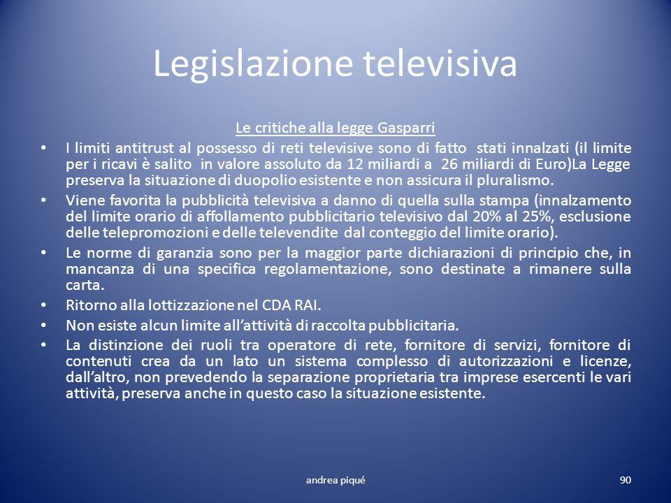 Legislazione televisiva Le critiche alla legge Gasparri I limiti antitrust al possesso di reti televisive sono di fatto stati innalzati (il limite per