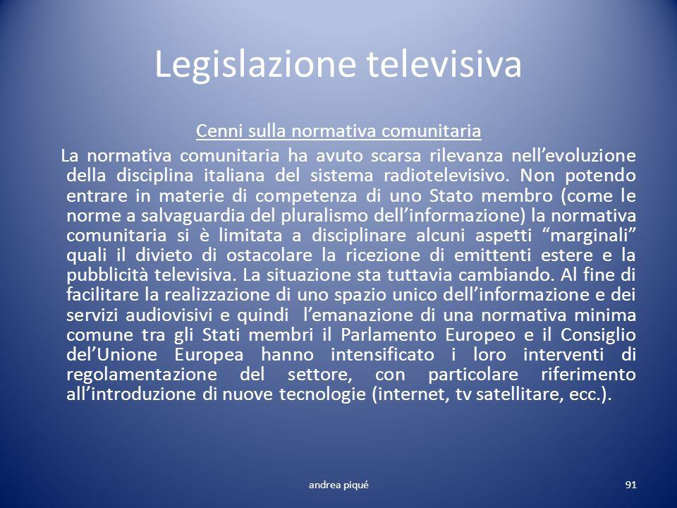 Legislazione televisiva Cenni sulla normativa comunitaria La normativa comunitaria ha avuto scarsa rilevanza nellevoluzione della disciplina italiana