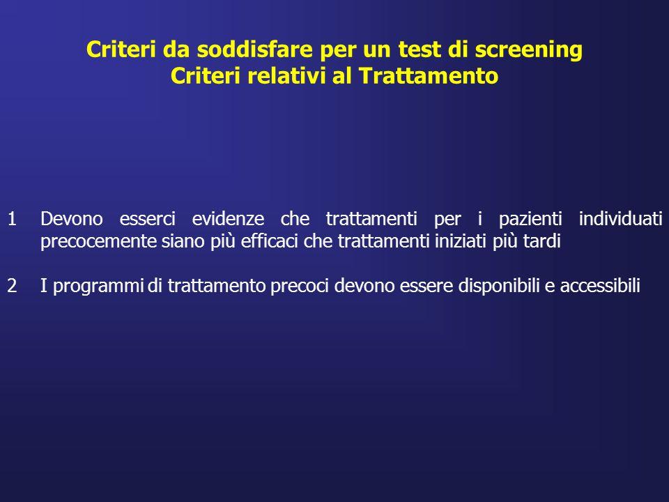 1Devono esserci evidenze che trattamenti per i pazienti individuati precocemente siano più efficaci che trattamenti iniziati più tardi 2I programmi di