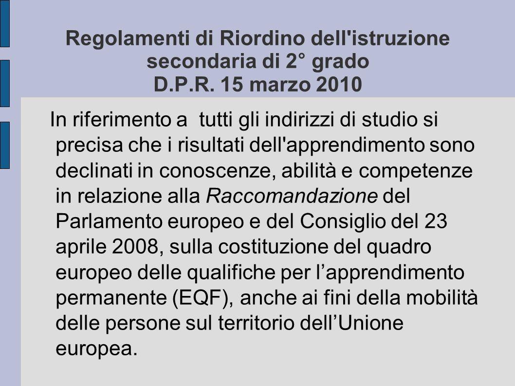 Regolamenti di Riordino dell'istruzione secondaria di 2° grado D.P.R. 15 marzo 2010 In riferimento a tutti gli indirizzi di studio si precisa che i ri
