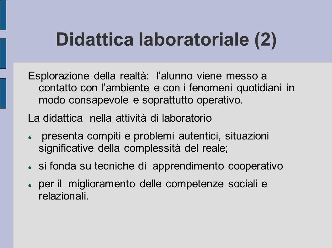 Didattica laboratoriale (2) Esplorazione della realtà: lalunno viene messo a contatto con lambiente e con i fenomeni quotidiani in modo consapevole e
