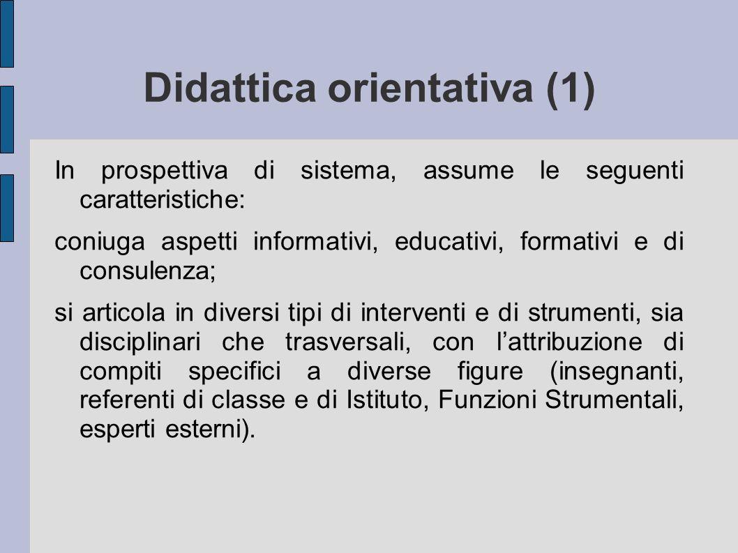 Didattica orientativa (1) In prospettiva di sistema, assume le seguenti caratteristiche: coniuga aspetti informativi, educativi, formativi e di consul