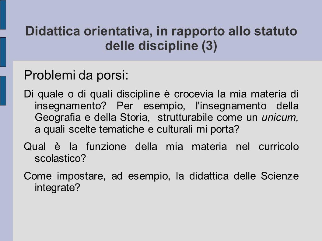 Didattica orientativa, in rapporto allo statuto delle discipline (3) Problemi da porsi: Di quale o di quali discipline è crocevia la mia materia di in