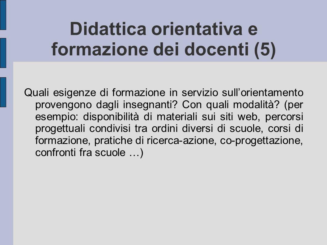 Didattica orientativa e formazione dei docenti (5) Quali esigenze di formazione in servizio sullorientamento provengono dagli insegnanti? Con quali mo