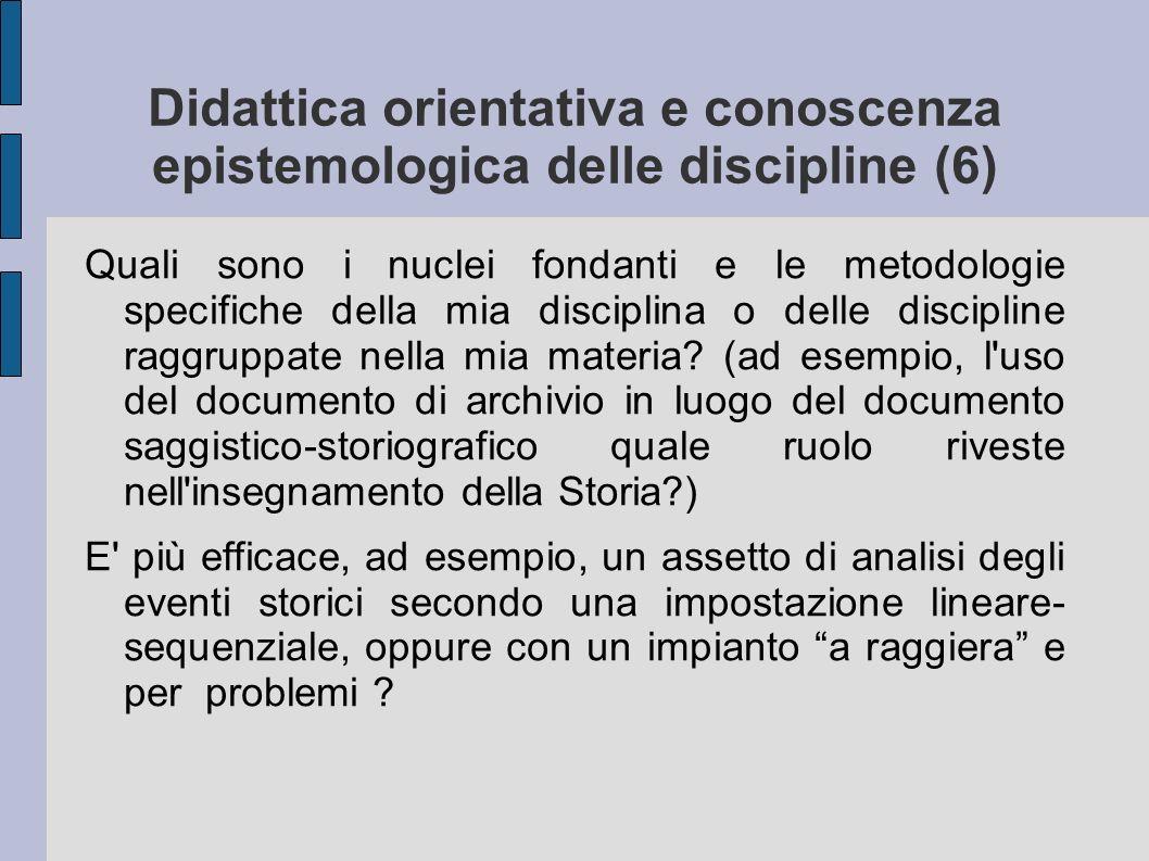 Didattica orientativa e conoscenza epistemologica delle discipline (6) Quali sono i nuclei fondanti e le metodologie specifiche della mia disciplina o delle discipline raggruppate nella mia materia.