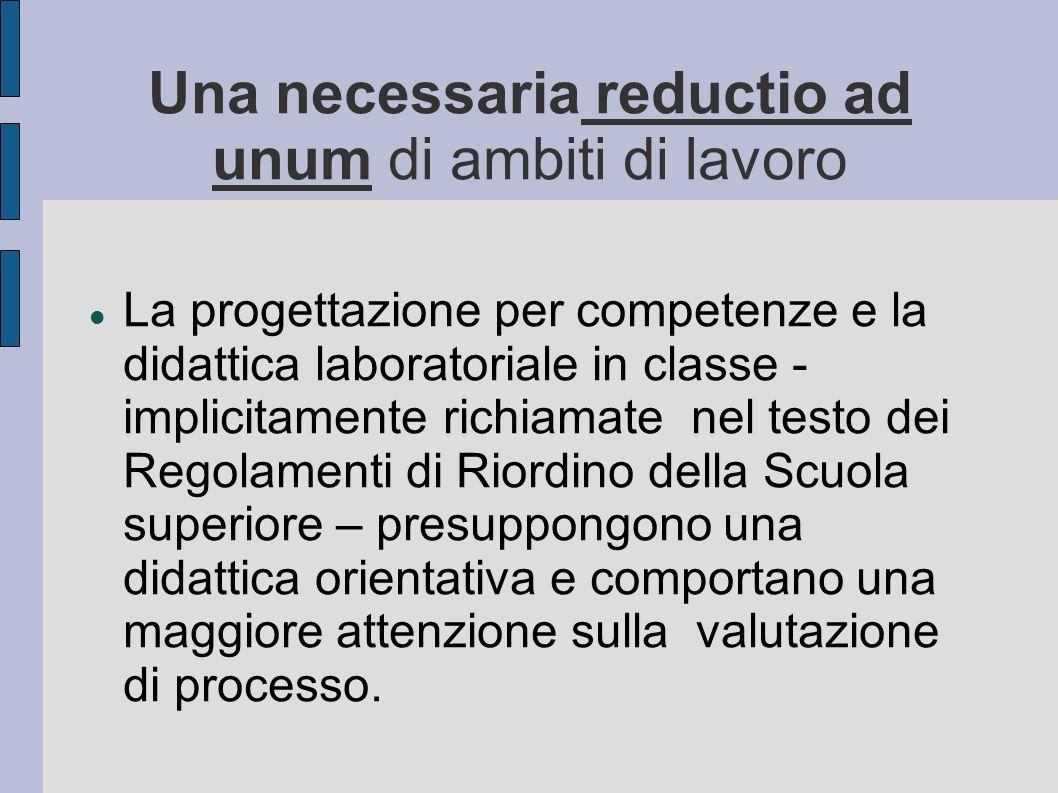 Una necessaria reductio ad unum di ambiti di lavoro La progettazione per competenze e la didattica laboratoriale in classe - implicitamente richiamate