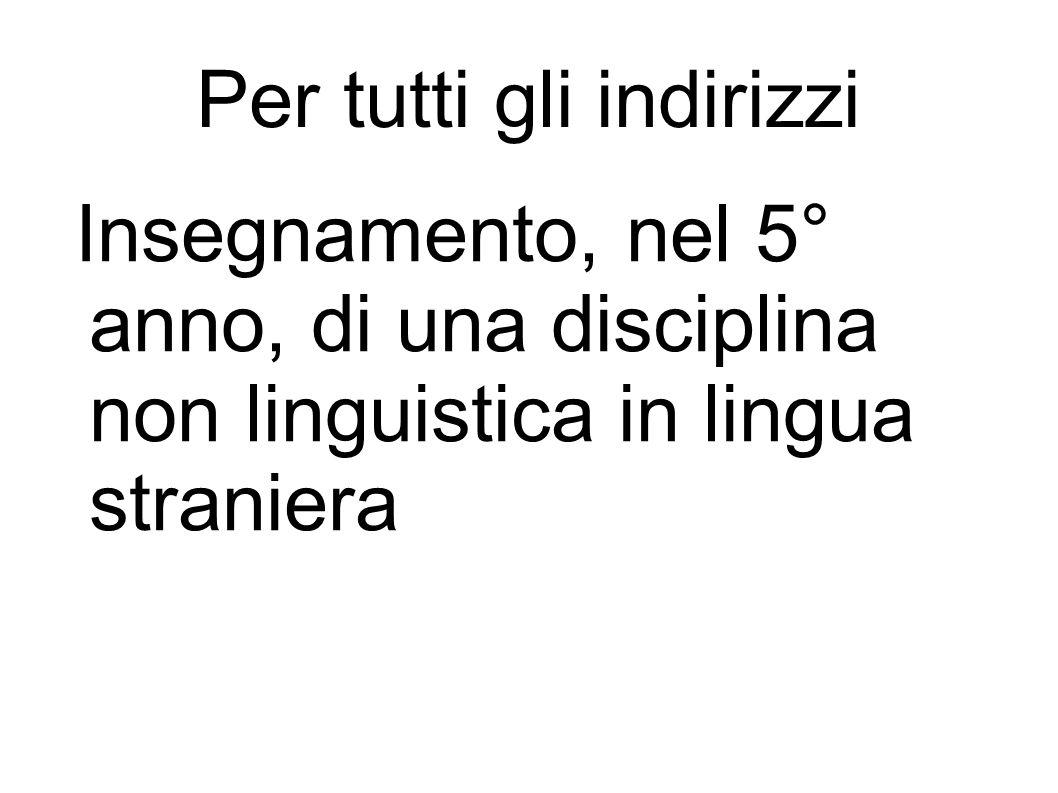 Per tutti gli indirizzi Insegnamento, nel 5° anno, di una disciplina non linguistica in lingua straniera