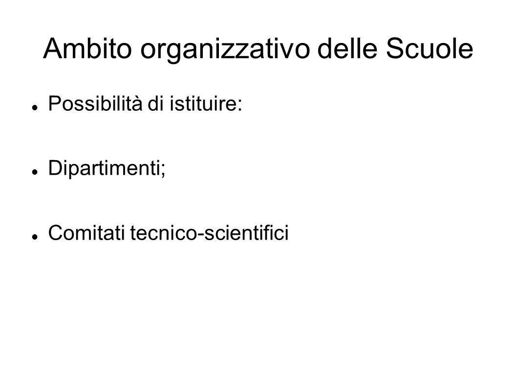 Ambito organizzativo delle Scuole Possibilità di istituire: Dipartimenti; Comitati tecnico-scientifici