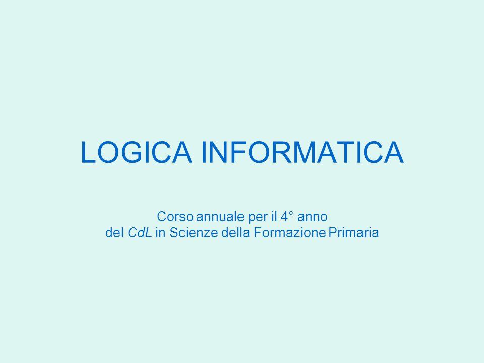 LOGICA INFORMATICA Corso annuale per il 4° anno del CdL in Scienze della Formazione Primaria