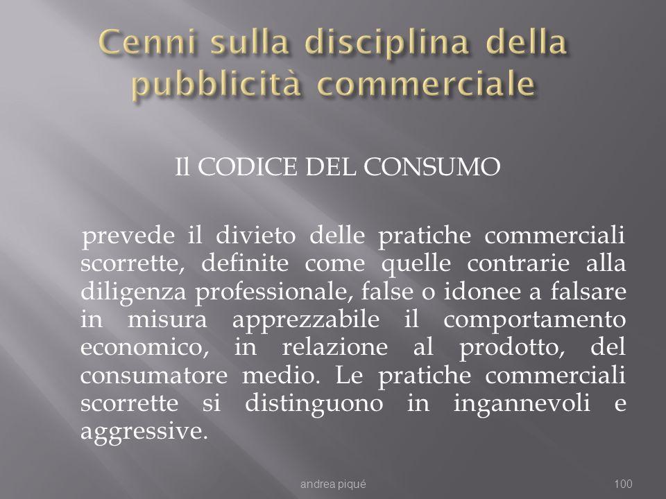 Il CODICE DEL CONSUMO prevede il divieto delle pratiche commerciali scorrette, definite come quelle contrarie alla diligenza professionale, false o id