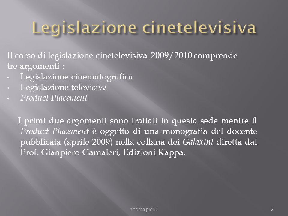 2 Il corso di legislazione cinetelevisiva 2009/2010 comprende tre argomenti : Legislazione cinematografica Legislazione televisiva Product Placement I