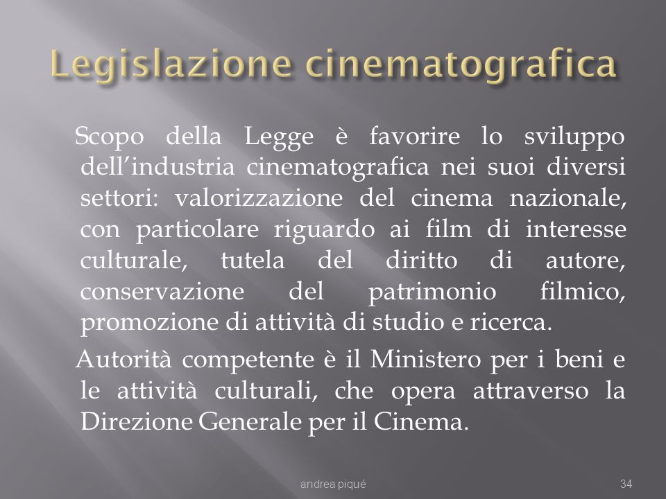 Scopo della Legge è favorire lo sviluppo dellindustria cinematografica nei suoi diversi settori: valorizzazione del cinema nazionale, con particolare