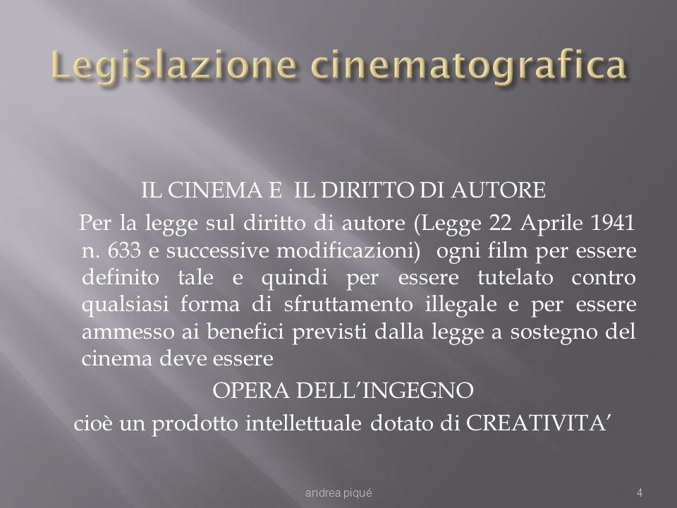 IL CINEMA E IL DIRITTO DI AUTORE Per la legge sul diritto di autore (Legge 22 Aprile 1941 n. 633 e successive modificazioni) ogni film per essere defi