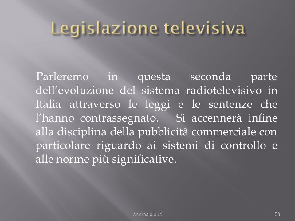 Parleremo in questa seconda parte dellevoluzione del sistema radiotelevisivo in Italia attraverso le leggi e le sentenze che lhanno contrassegnato. Si