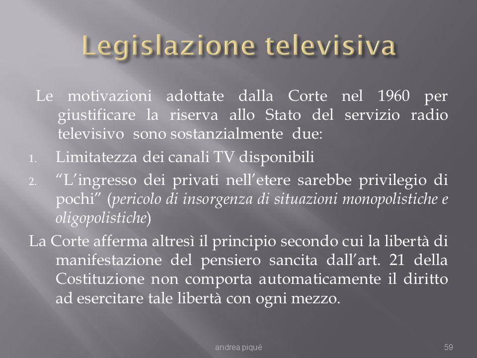 Le motivazioni adottate dalla Corte nel 1960 per giustificare la riserva allo Stato del servizio radio televisivo sono sostanzialmente due: 1. Limitat