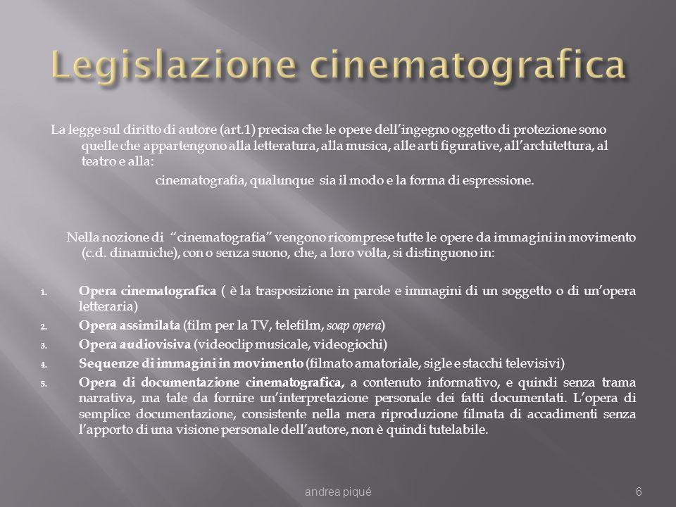 I BENEFICI DELLA LEGGE ITALIANA Lintervento dello Stato Italiano a sostegno del cinema consiste in : Premi di qualità (per i lungometraggi aventi particolari qualità artistiche e culturali riconosciute da una apposita giuria con attestato di qualità) Contributi di incentivo (in percentuale rispetto agli incassi lordi nelle sale cinematografiche realizzati nei primi 18 mesi di programmazione) per le imprese di produzione finalizzati, in particolare, allammortamento dei mutui contratti per la produzione dellopera Contributi (a fondo perduto, per abbattimento tasso di interesse dei mutui) e finanziamenti (mutui, di durata triennale, subordinati al reperimento delle residue risorse finanziarie per la produzione del film) erogati attraverso il FUS (Fondo Unico Spettacolo) istituito presso il Ministero, per la produzione, la distribuzione, lesercizio, e le industrie tecniche Aiuti indiretti tramite enti pubblici (Cinecittà, Istituto Luce, ecc.) Agevolazioni fiscali e finanziarie (contratti a imposta fissa di registro, ecc.) andrea piqué37