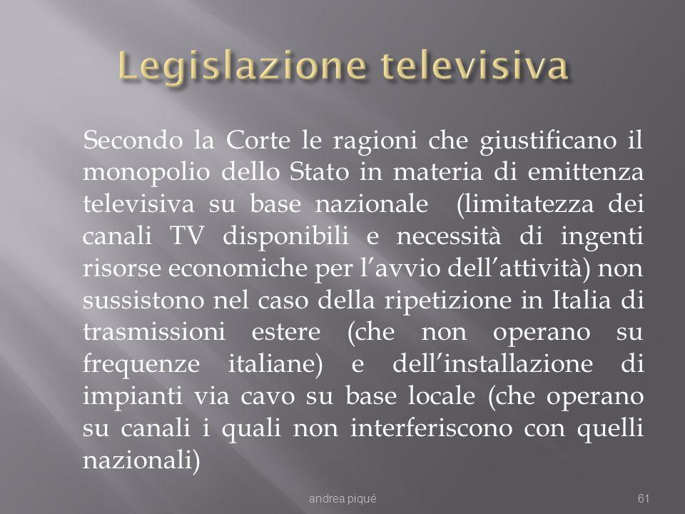 Secondo la Corte le ragioni che giustificano il monopolio dello Stato in materia di emittenza televisiva su base nazionale (limitatezza dei canali TV