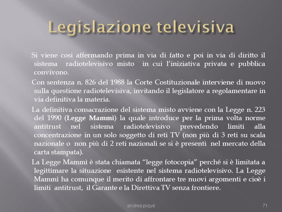 Si viene cosi affermando prima in via di fatto e poi in via di diritto il sistema radiotelevisivo misto in cui liniziativa privata e pubblica convivon