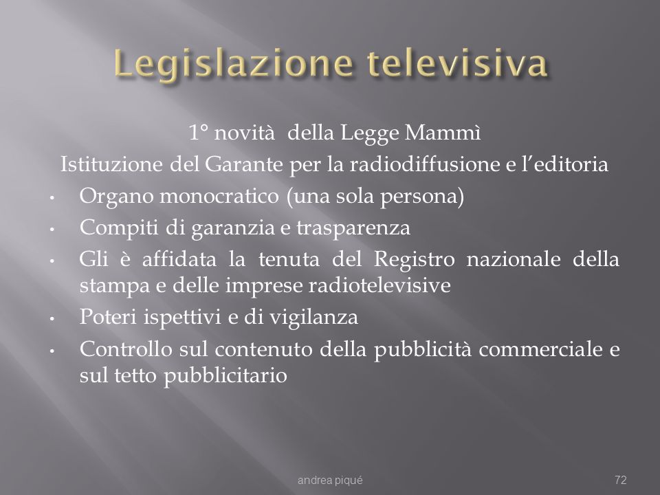 1° novità della Legge Mammì Istituzione del Garante per la radiodiffusione e leditoria Organo monocratico (una sola persona) Compiti di garanzia e tra