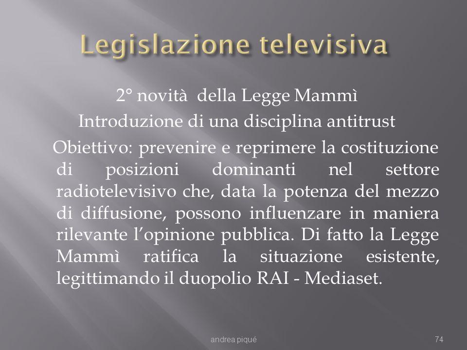 2° novità della Legge Mammì Introduzione di una disciplina antitrust Obiettivo: prevenire e reprimere la costituzione di posizioni dominanti nel setto