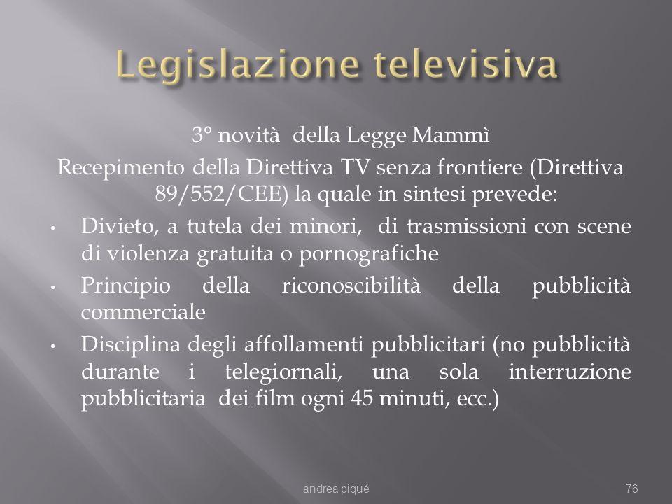 3° novità della Legge Mammì Recepimento della Direttiva TV senza frontiere (Direttiva 89/552/CEE) la quale in sintesi prevede: Divieto, a tutela dei m