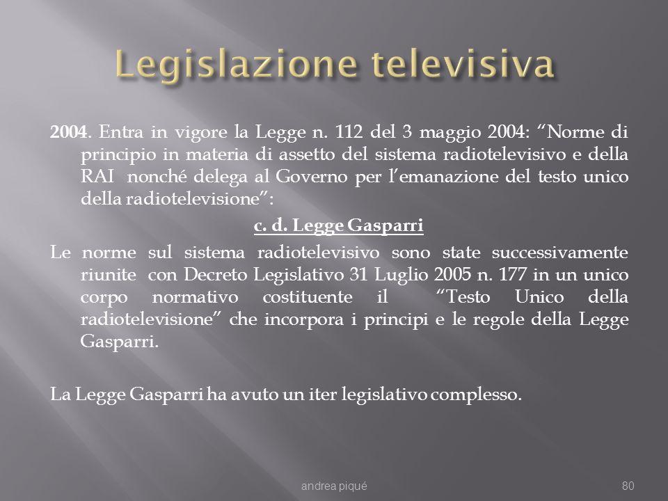2004. Entra in vigore la Legge n. 112 del 3 maggio 2004: Norme di principio in materia di assetto del sistema radiotelevisivo e della RAI nonché deleg