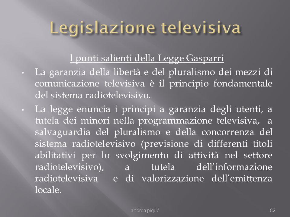 l punti salienti della Legge Gasparri La garanzia della libertà e del pluralismo dei mezzi di comunicazione televisiva è il principio fondamentale del