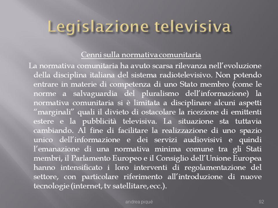 Cenni sulla normativa comunitaria La normativa comunitaria ha avuto scarsa rilevanza nellevoluzione della disciplina italiana del sistema radiotelevis