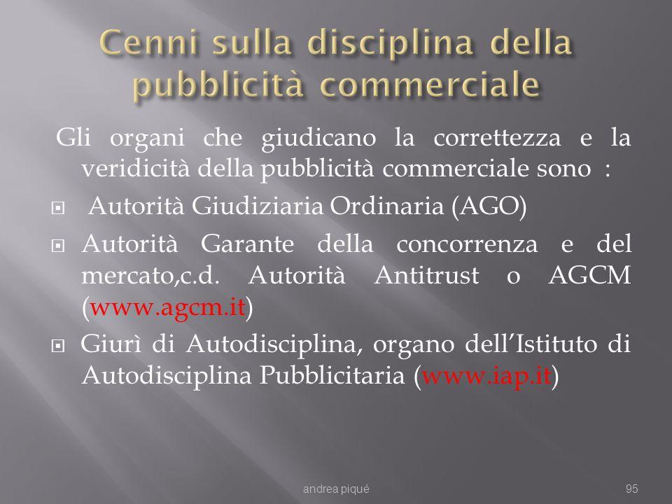 Gli organi che giudicano la correttezza e la veridicità della pubblicità commerciale sono : Autorità Giudiziaria Ordinaria (AGO) Autorità Garante dell