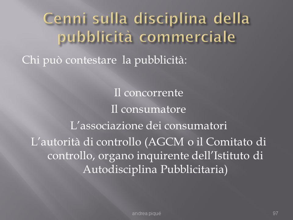Chi può contestare la pubblicità: Il concorrente Il consumatore Lassociazione dei consumatori Lautorità di controllo (AGCM o il Comitato di controllo,