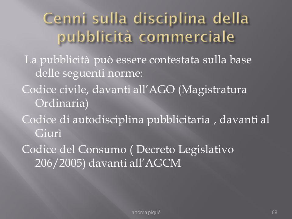 La pubblicità può essere contestata sulla base delle seguenti norme: Codice civile, davanti allAGO (Magistratura Ordinaria) Codice di autodisciplina p