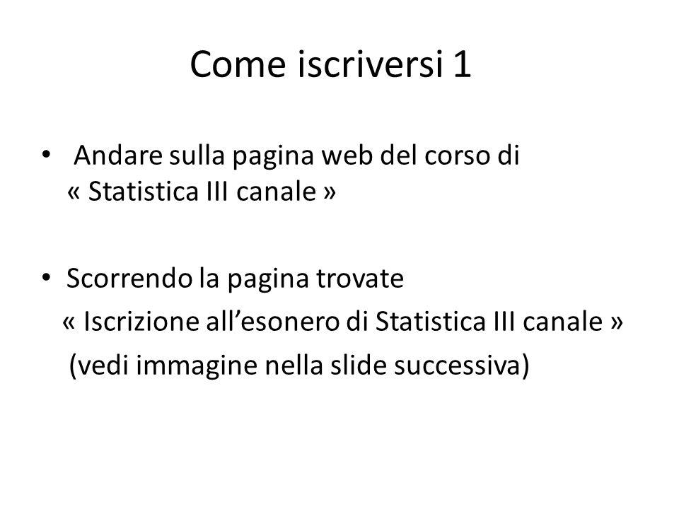 Come iscriversi 1 Andare sulla pagina web del corso di « Statistica III canale » Scorrendo la pagina trovate « Iscrizione allesonero di Statistica III