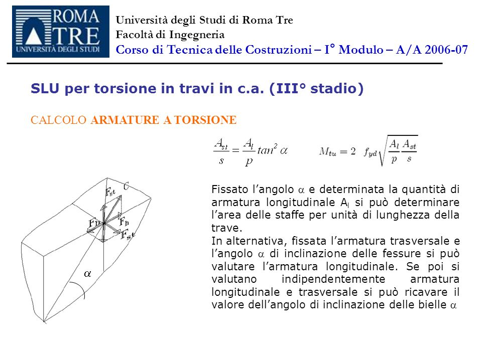 SLU per torsione in travi in c.a. (III° stadio) CALCOLO ARMATURE A TORSIONE Fissato langolo e determinata la quantità di armatura longitudinale A l si