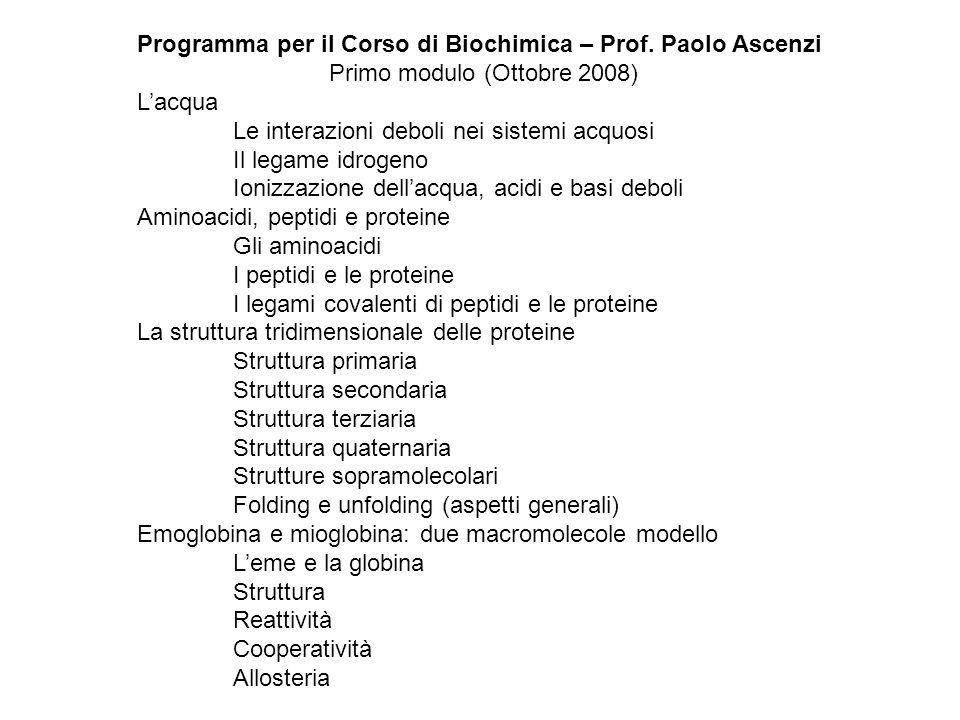 Programma per il Corso di Biochimica – Prof. Paolo Ascenzi Primo modulo (Ottobre 2008) Lacqua Le interazioni deboli nei sistemi acquosi Il legame idro