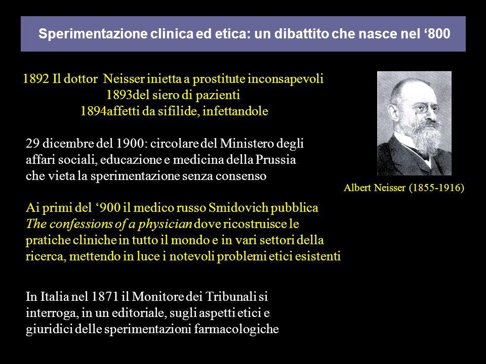 Albert Neisser (1855-1916) Sperimentazione clinica ed etica: un dibattito che nasce nel 800 1892 Il dottor Neisser inietta a prostitute inconsapevoli