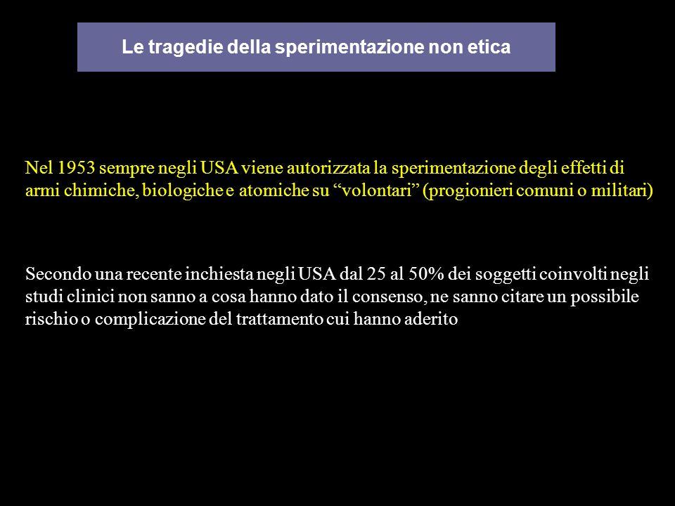 Le tragedie della sperimentazione non etica Nel 1953 sempre negli USA viene autorizzata la sperimentazione degli effetti di armi chimiche, biologiche