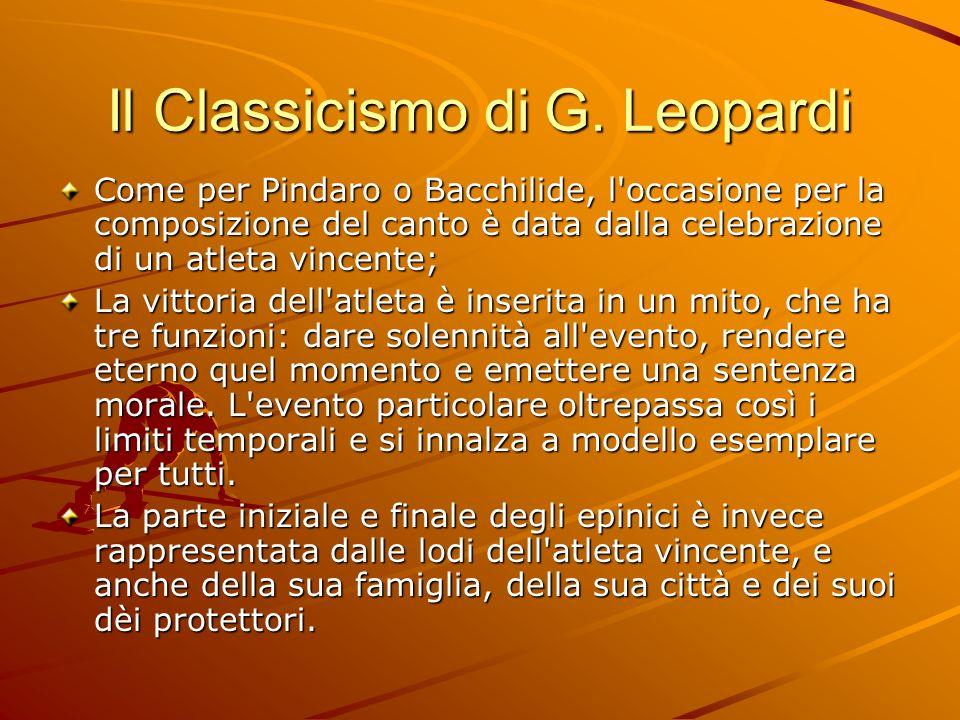 Il Classicismo di G. Leopardi Come per Pindaro o Bacchilide, l'occasione per la composizione del canto è data dalla celebrazione di un atleta vincente