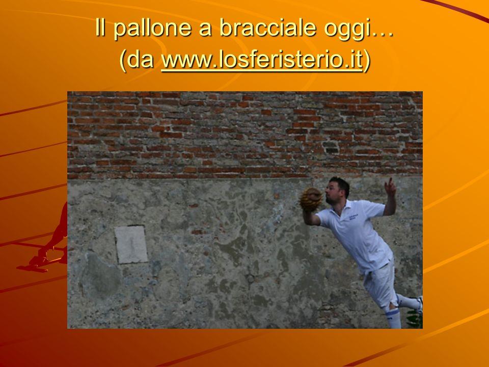 Il pallone a bracciale oggi… (da www.losferisterio.it) www.losferisterio.it
