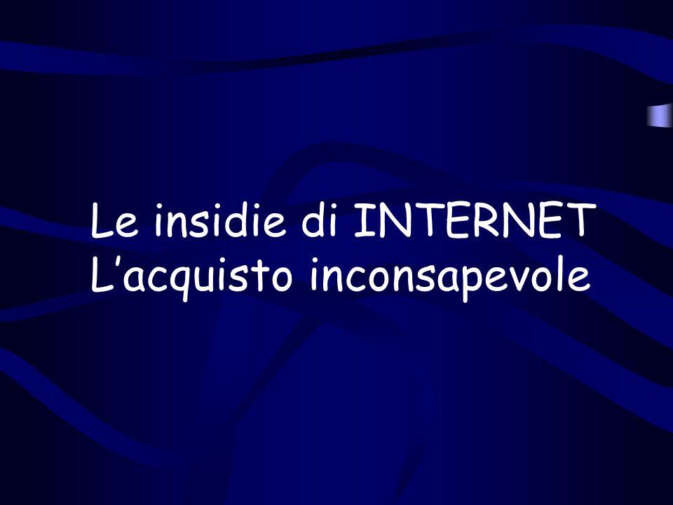 Le insidie di INTERNET Lacquisto inconsapevole
