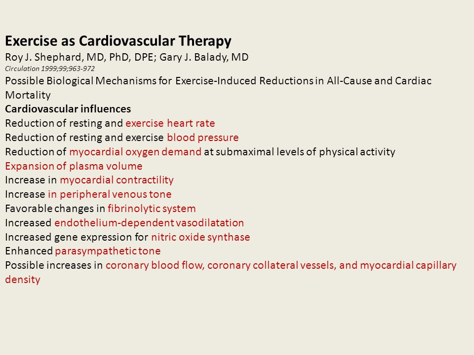 Exercise as Cardiovascular Therapy Roy J. Shephard, MD, PhD, DPE; Gary J. Balady, MD Circulation 1999;99;963-972 Possible Biological Mechanisms for Ex