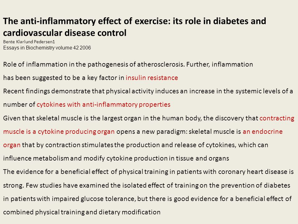 The anti-inflammatory effect of exercise: its role in diabetes and cardiovascular disease control Bente Klarlund Pedersen1 Essays in Biochemistry volume 42 2006 Role of inflammation in the pathogenesis of atherosclerosis.